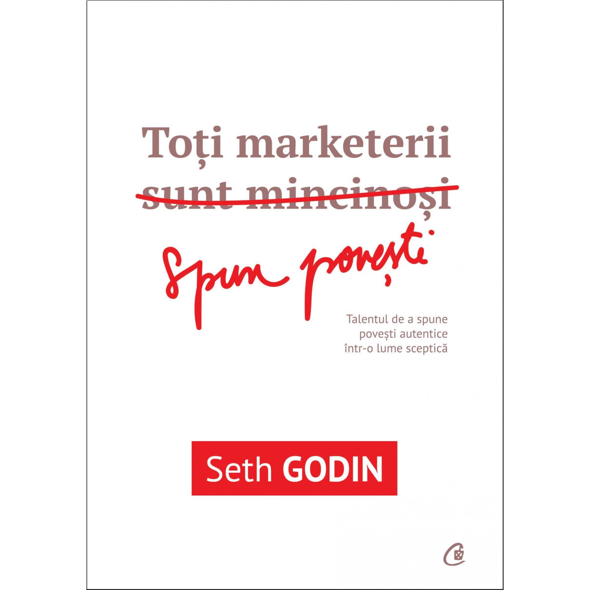 Toți marketerii sunt mincinoși; Seth Godin