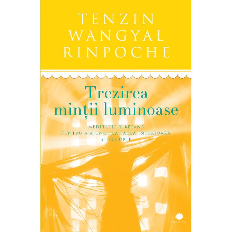 Trezirea minții luminoase. Meditație tibetană pentru a ajunge la pacea interioară și bucurie; Tenzin Wangyal Rinpoche