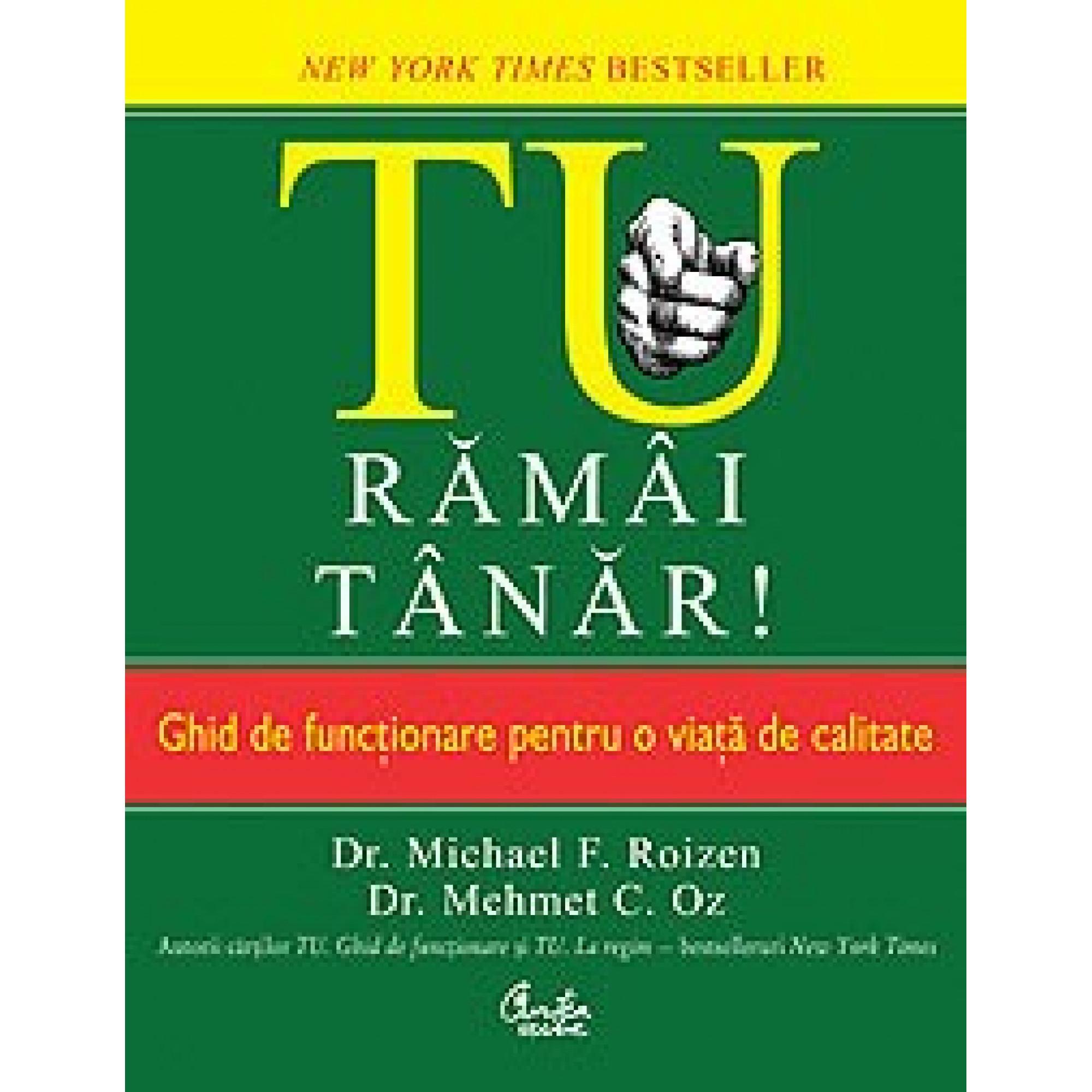 TU, rămâi tânăr! Ghid de funcţionare pentru o viaţă de calitate; Dr. Michael F. Roizen, Dr. Mehmet C. Oz