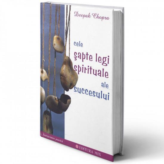 Cele șapte legi spirituale ale succesului - Deepak Chopra