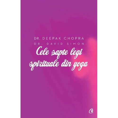 Cele șapte legi spirituale din yoga - Deepak Chopra, David Simon