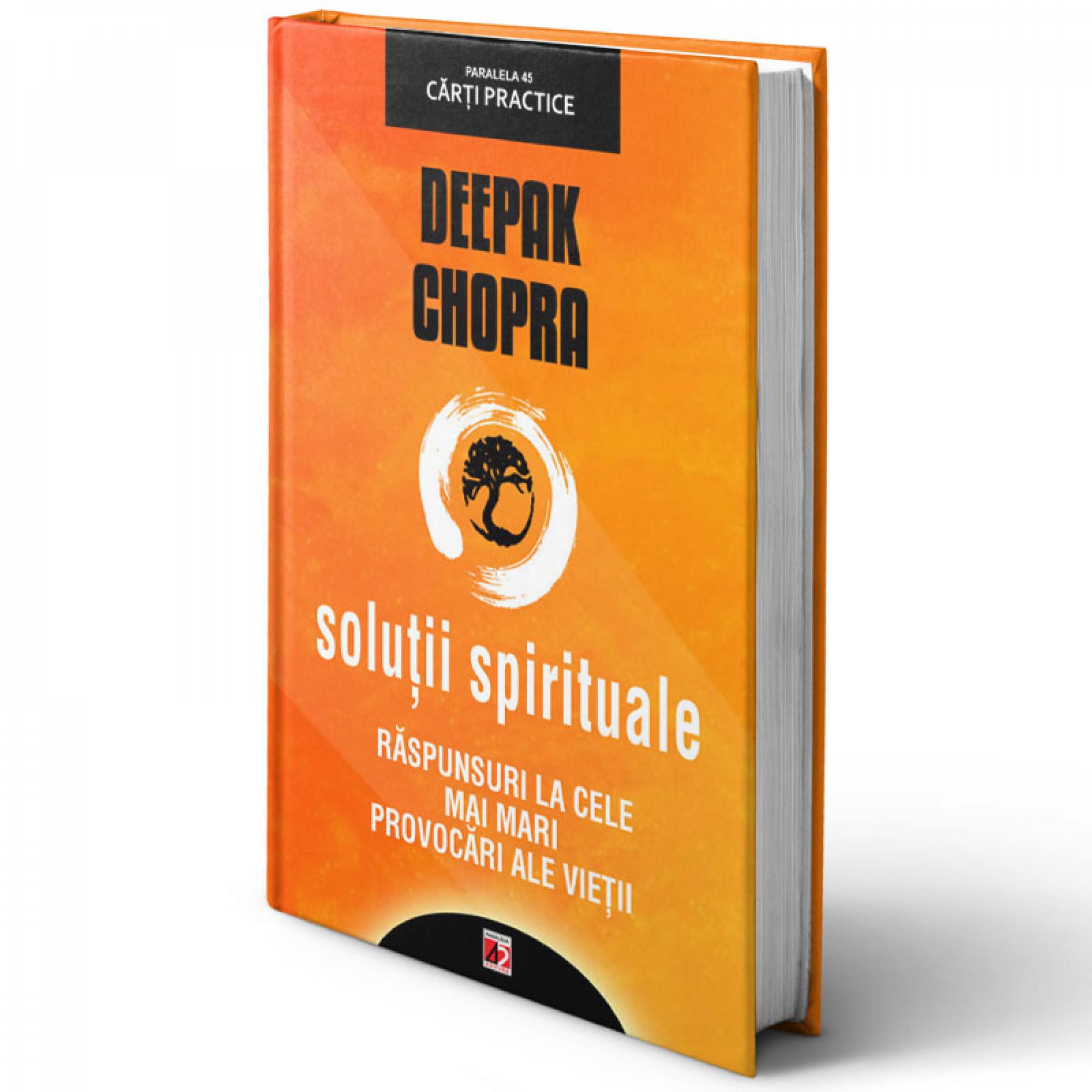 Soluții spirituale. Răspunsuri la cele mai mari provocări ale vieții; Deepak Chopra