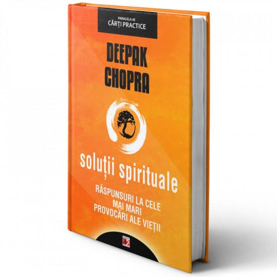 Soluții spirituale. Răspunsuri la cele mai mari provocări ale vieții