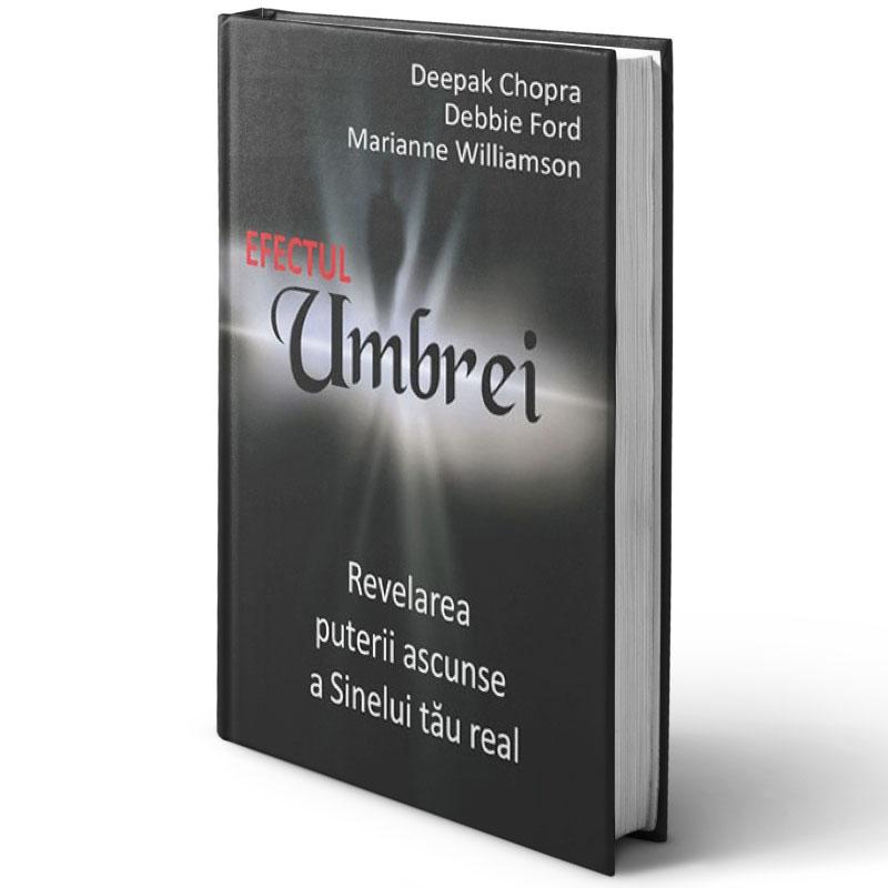Efectul umbrei - Revelarea puterii ascunse a Sinelui tău real; Deepak Chopra, Debbie Ford şi Marianne Williamson