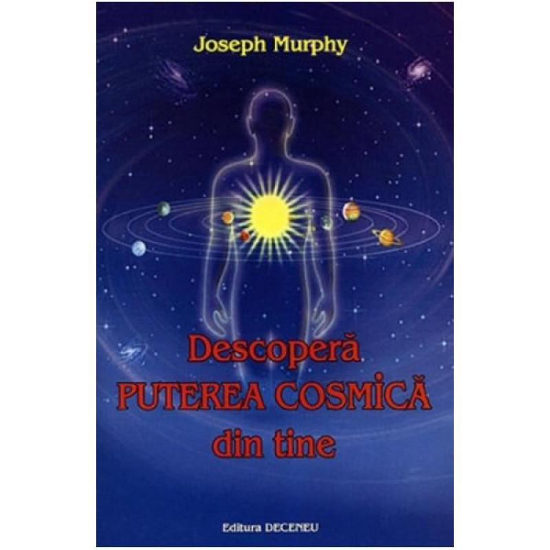 Descoperă puterea cosmică din tine; Joseph Murphy