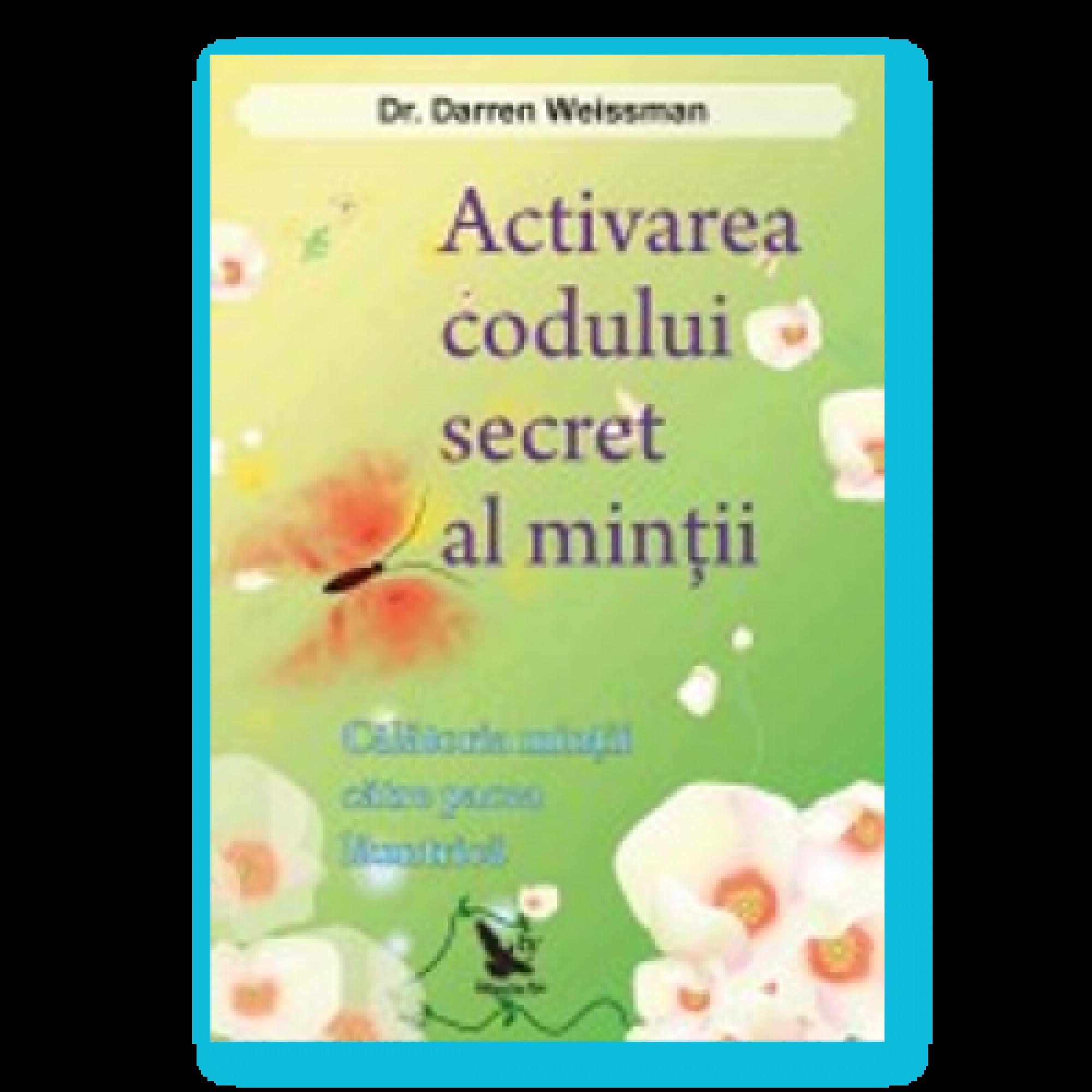 Activarea codului secret al minții; Darren R. Weissman