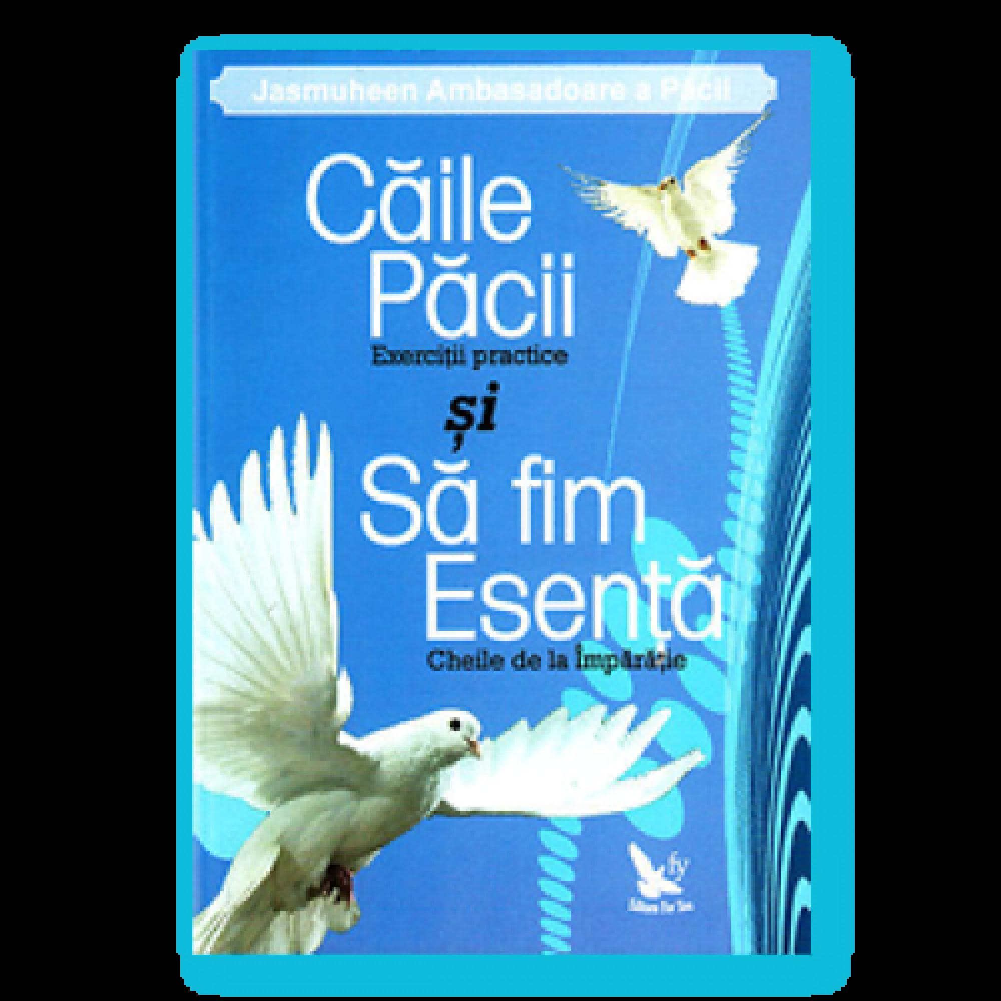 Căile păcii - exerciţii practice și Să fim Esență - cheile de la Împărăţie; Jasmuheen