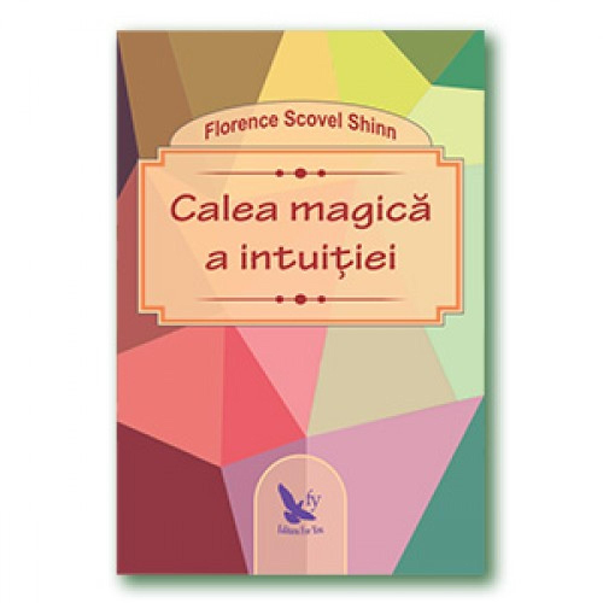 Calea magică a intuiției; Florence Scovel Shinn