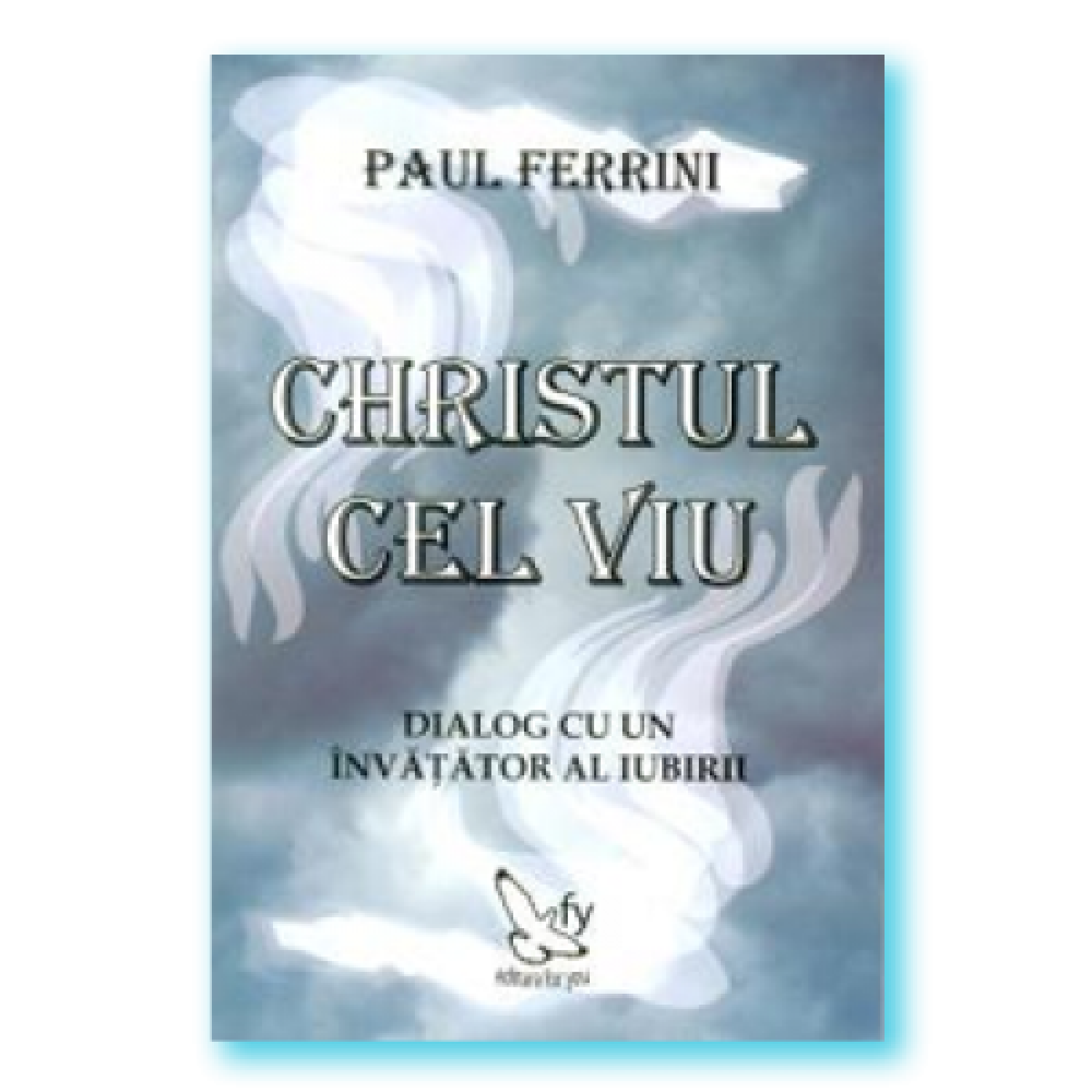 Christul cel viu. Dialog cu un învăţător al iubirii