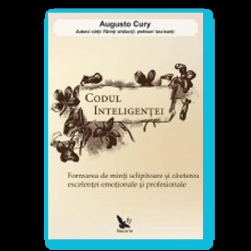 Codul inteligenţei. Formarea de minţi sclipitoare şi căutarea excelenţei emoţionale şi profesionale; Augusto Cury