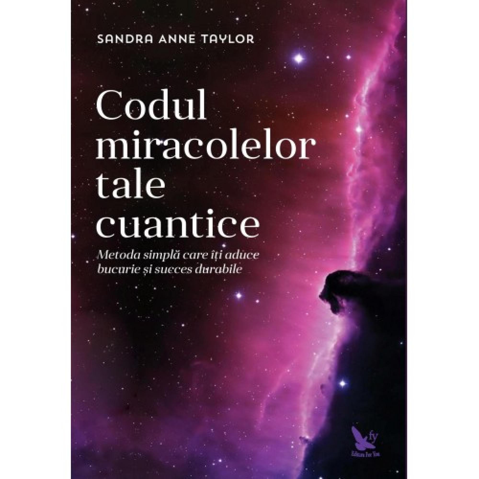 Codul miracolelor tale cuantice; Sandra Anne Taylor