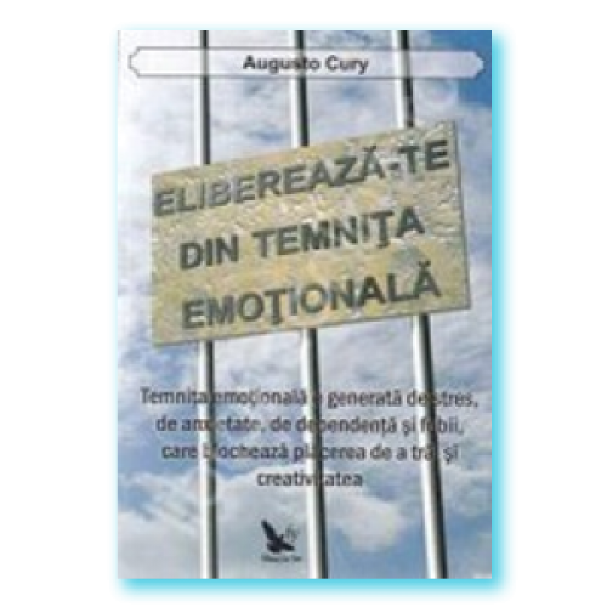 Eliberează-te din temniţa emoţională; Augusto Cury