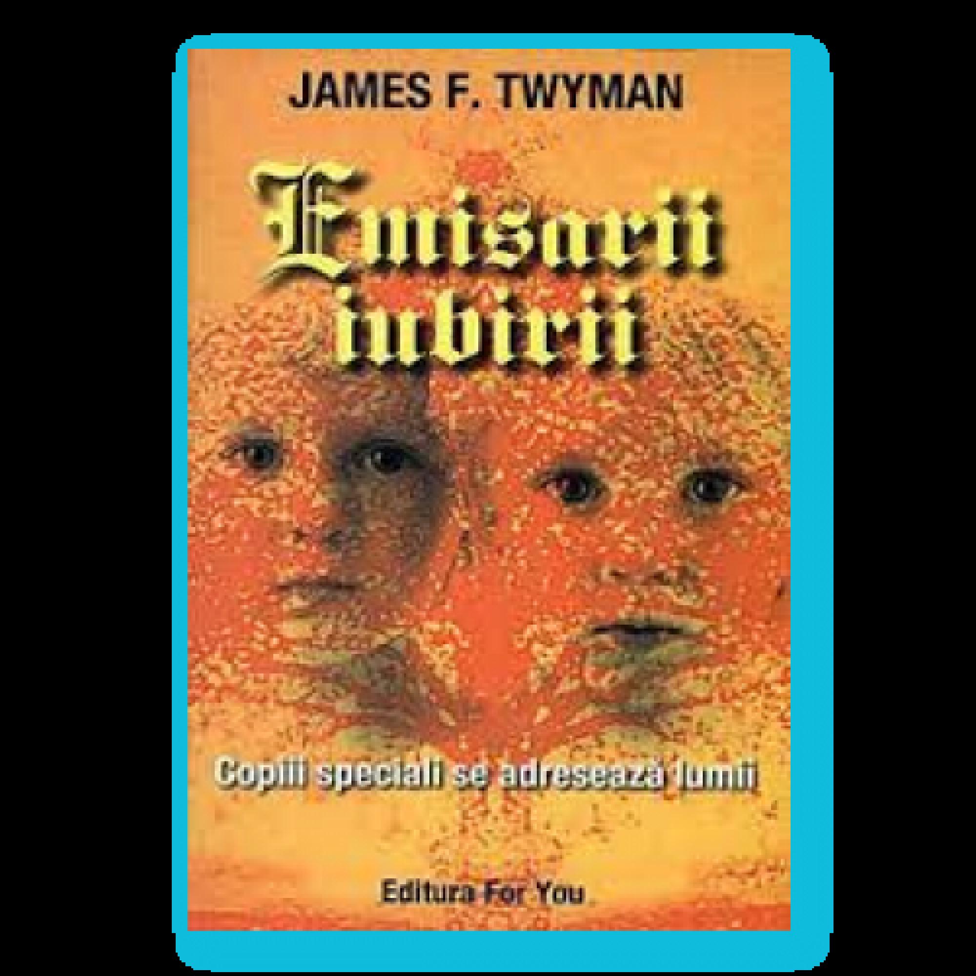 Emisarii iubirii. Copiii speciali se adresează lumii; James F.Twyman