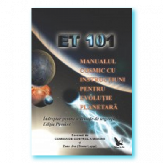 E.T. 101. Manualul cosmic cu instrucţiuni pentru evoluţie planetară