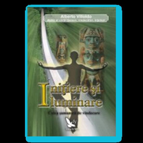 Iniţiere şi iluminare. Calea şamanică de vindecare