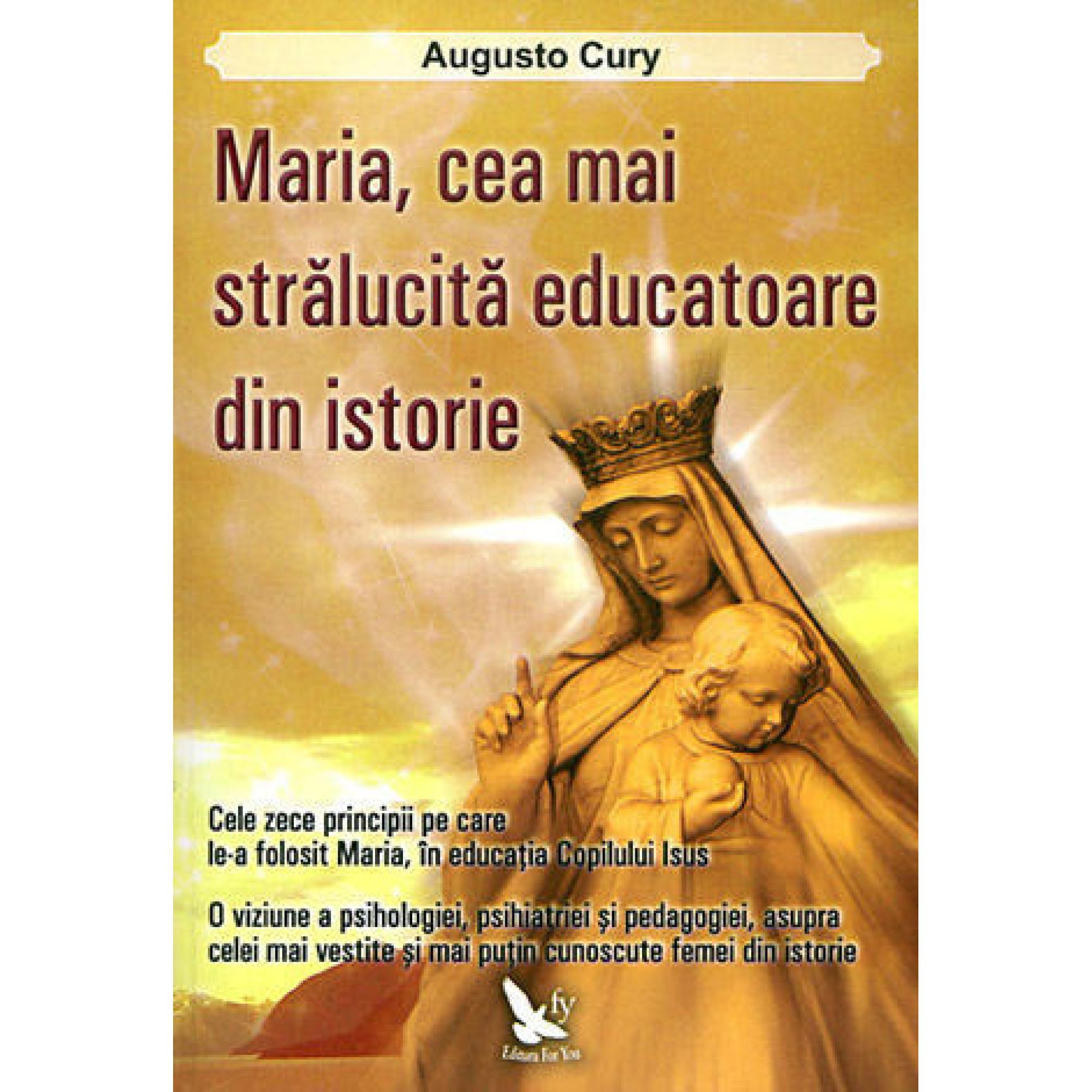 Maria, cea mai stralucită educatoare din istorie; Augusto Cury