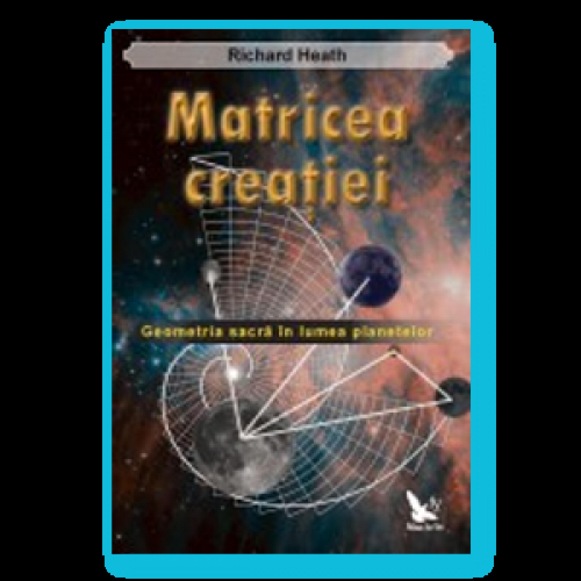 Matricea creaţiei. Geometria sacră în lumea planetelor
