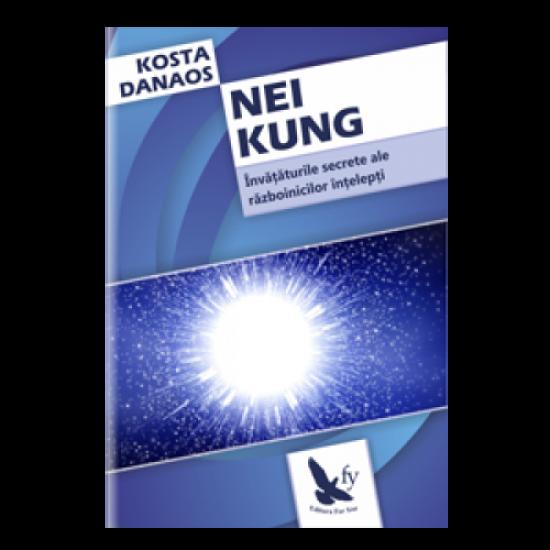 Nei Kung. Învăţăturile secrete ale războinicilor înţelepţi