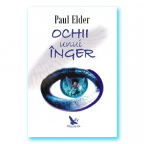 Ochii unui înger. O poveste adevărată - călătoria sufletului, ghizii spirituali, sufletele pereche şi realitatea iubirii