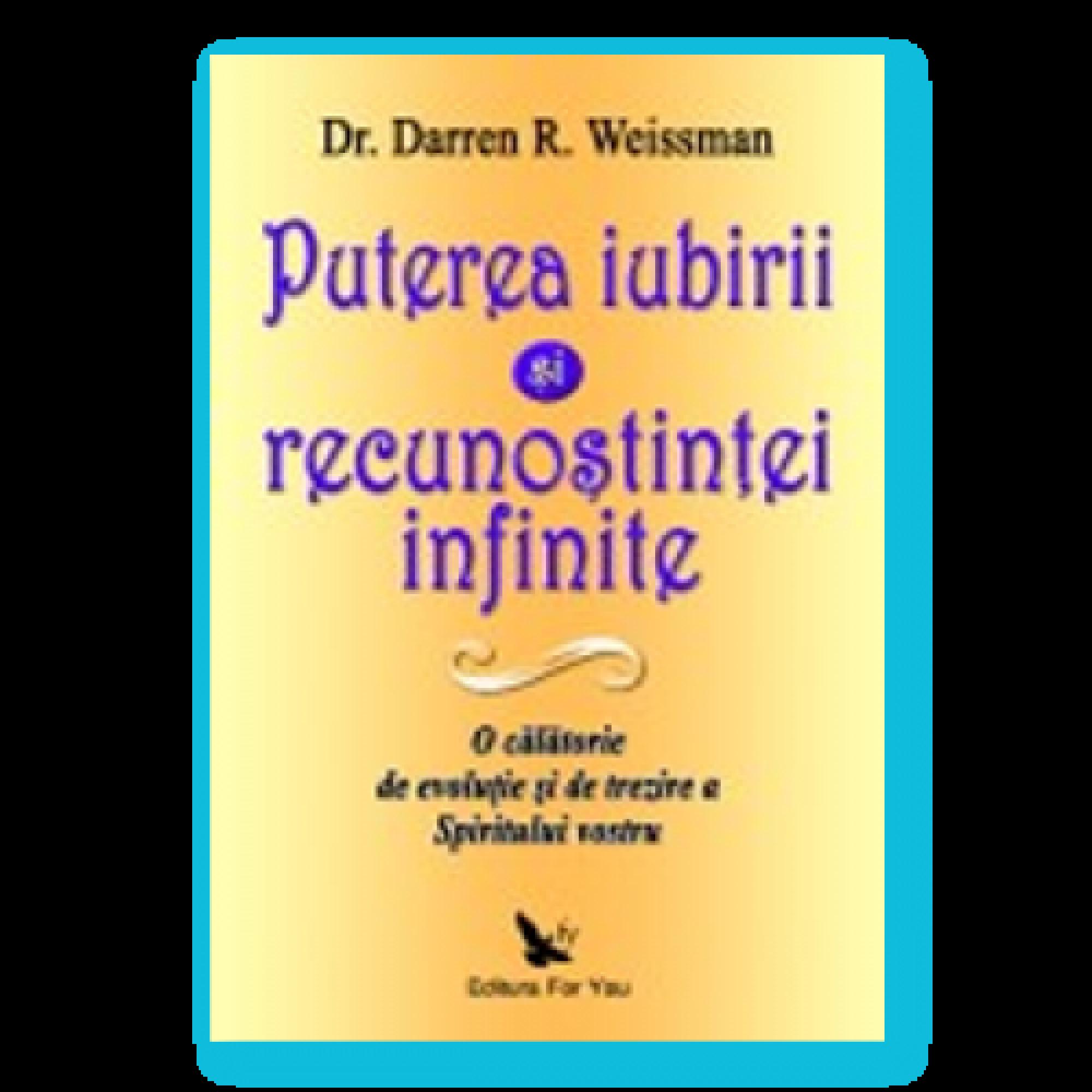 Puterea iubirii şi a recunoştinţei infinite; Darren R. Weissman