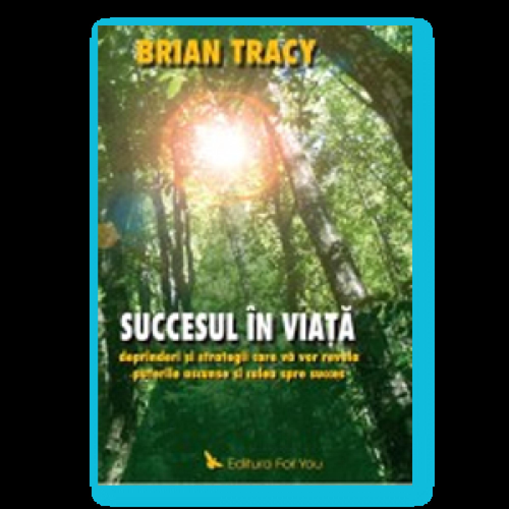 Succesul în viaţă. Deprinderi şi strategii care vă vor revela puterile şi calea spre succes - Ediția a II-a