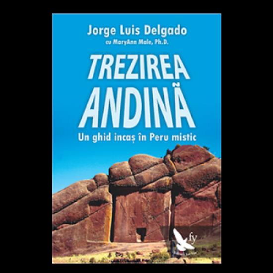 Trezirea andină. Un ghid incaş în Peru mistic; Jorge Luis Delgado