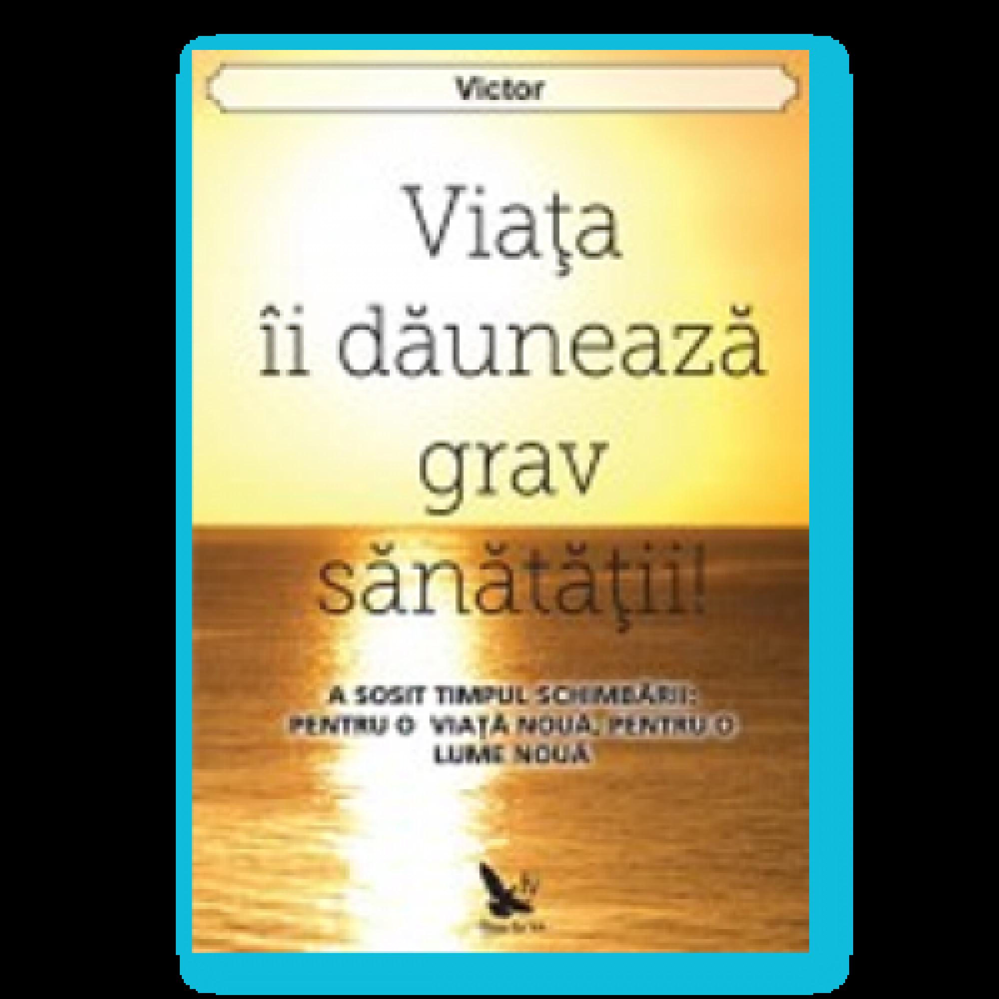 Viața îi dăunează grav sănătății!; Victor