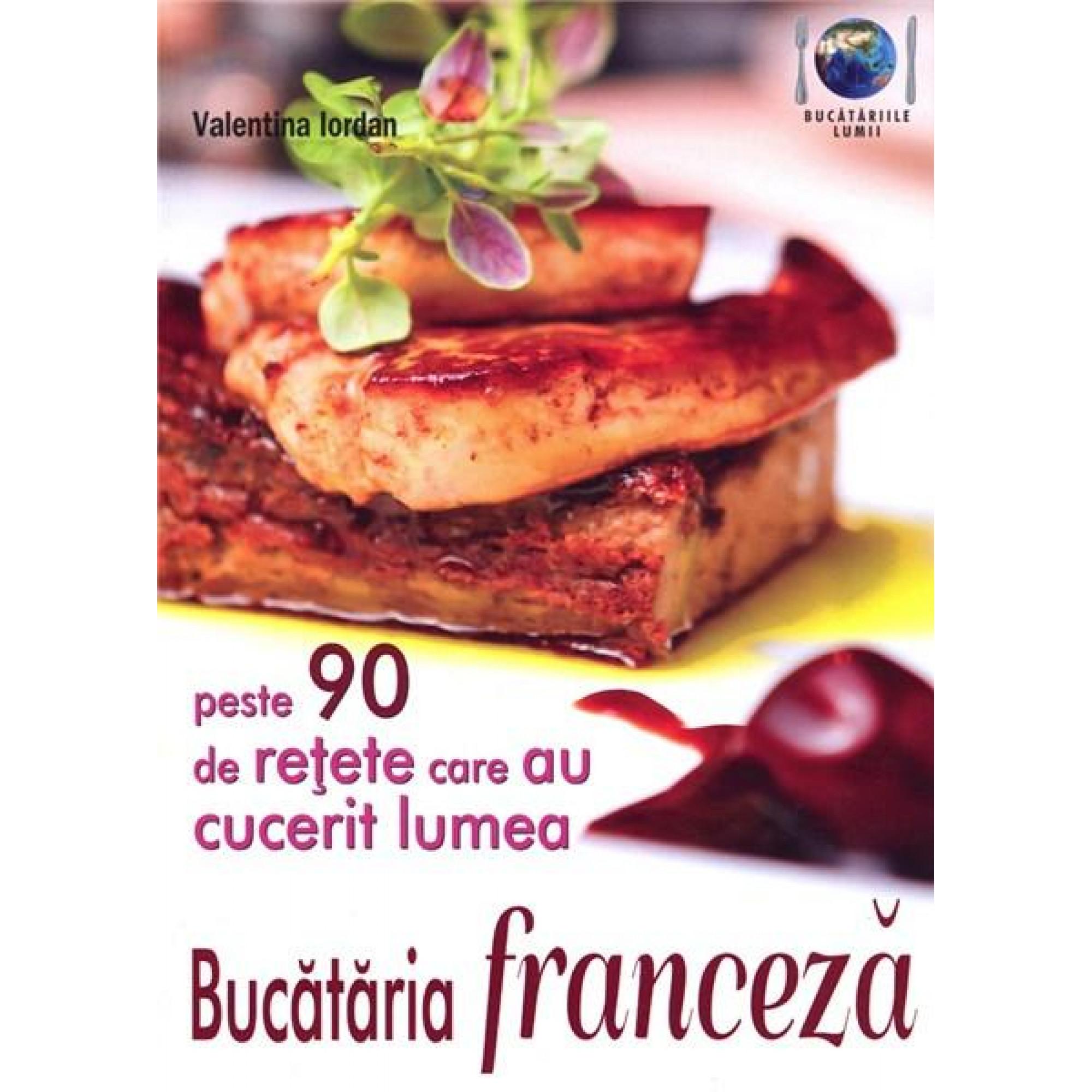 Bucătăria franceză. Peste 90 de rețete care au schimbat lumea