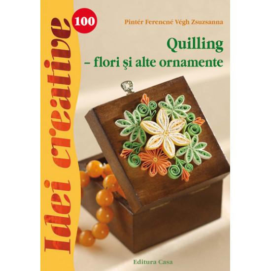 Quilling - flori şi alte ornamente - Idei creative 100