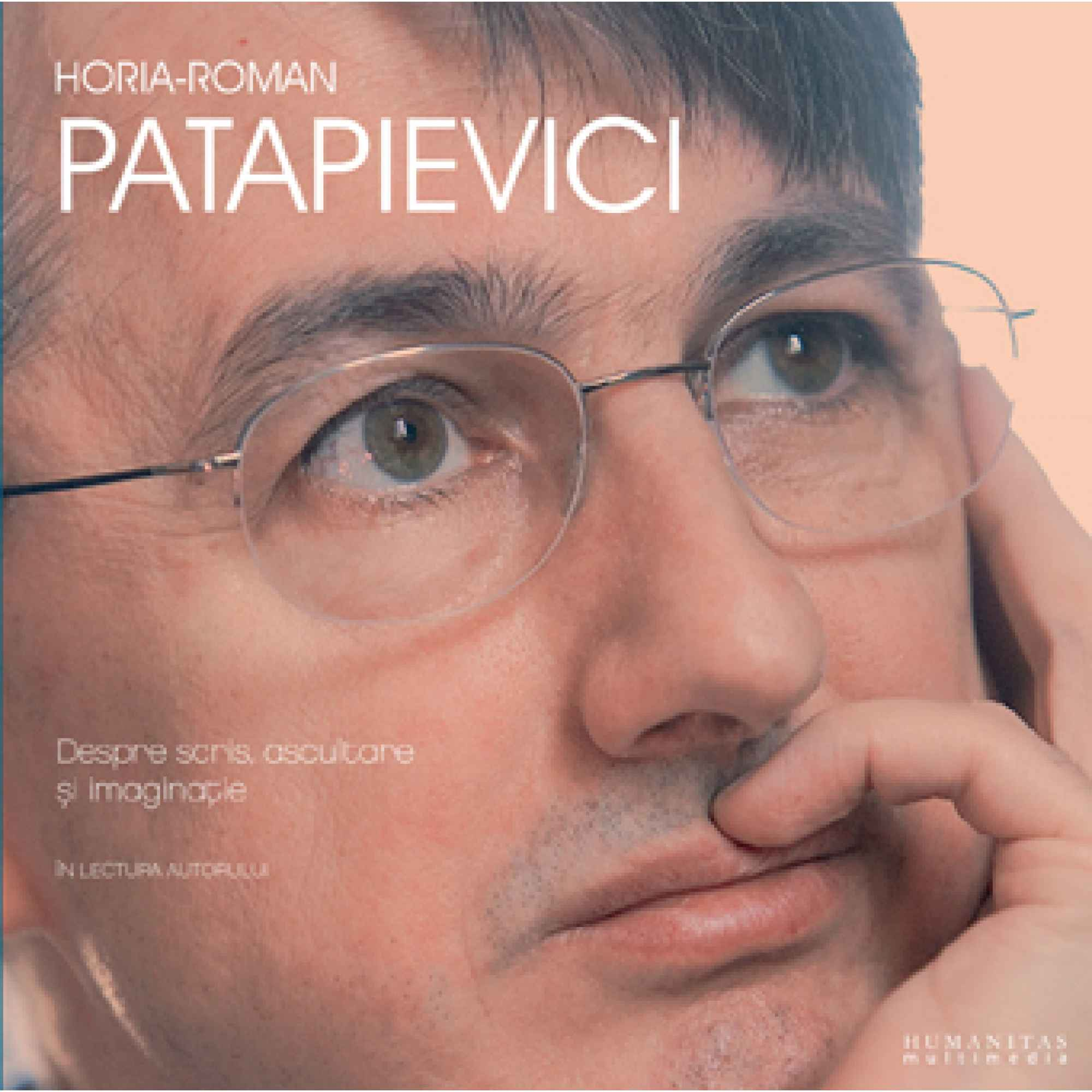 Despre scris, ascultare și imaginație; Horia-Roman Patapievici