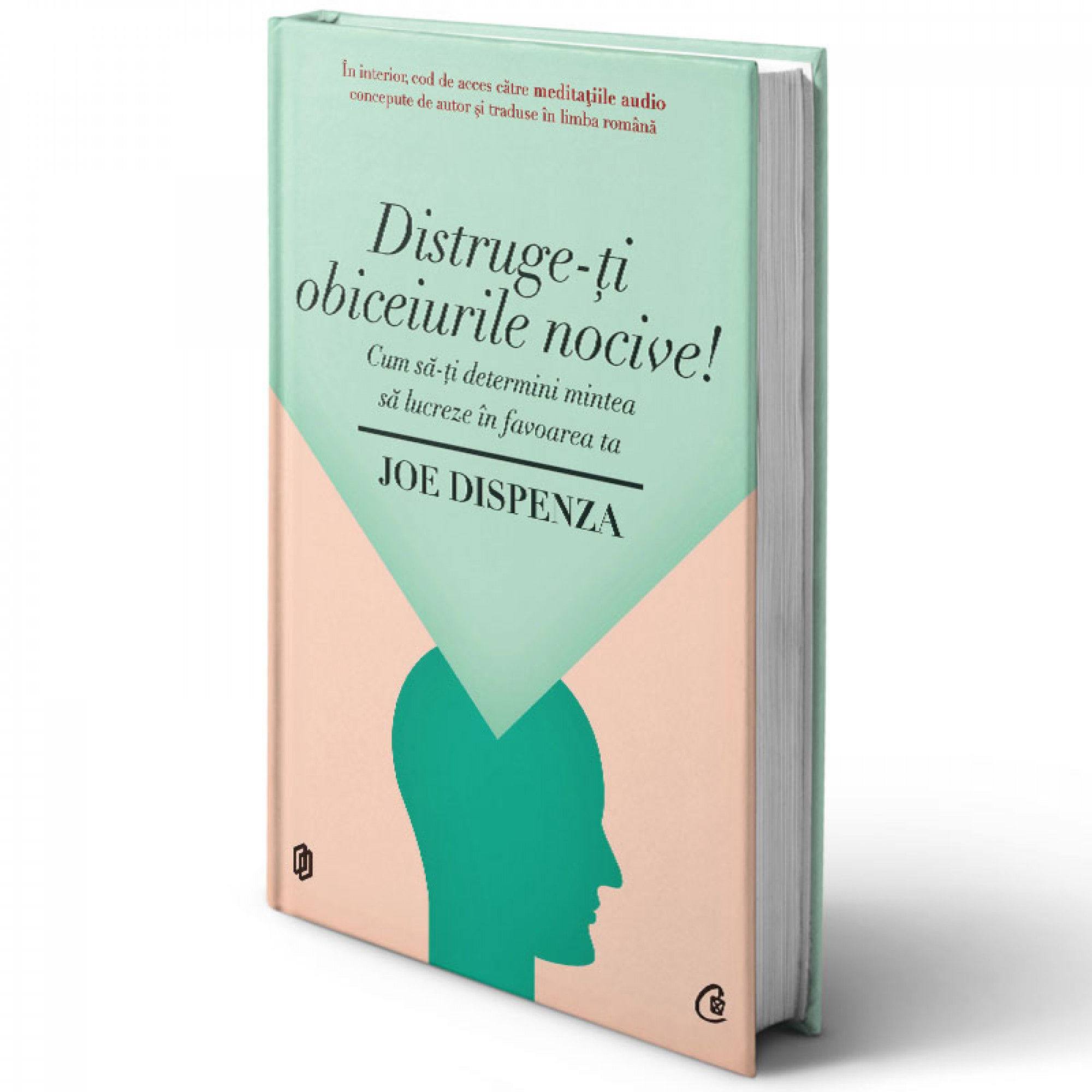 Distruge-ţi obiceiurile nocive; Cum să-ţi determini mintea să lucreze în favoarea ta; Joe Dispenza; carte tipărită