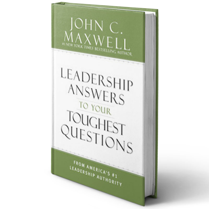 Leadership Answers To Your Toughest Questions; John Maxwell