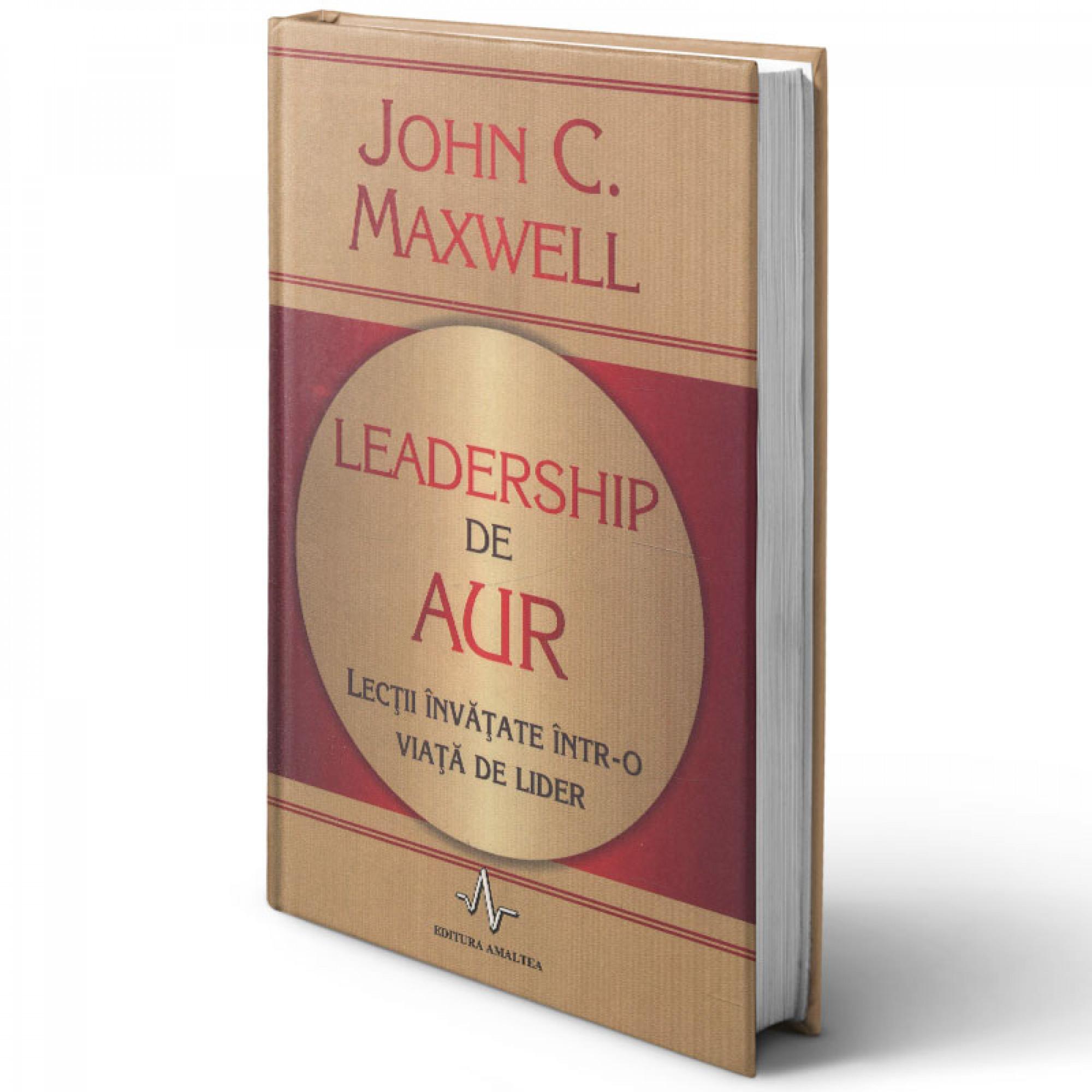 Leadership de aur. Lecții învățate într-o viață de lider; John Maxwell