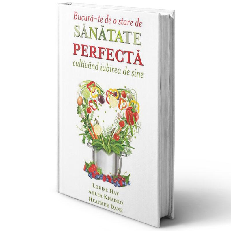 Bucură-te de o stare de sănătate perfectă cultivând iubirea de sine, gândurile şi alimentele – Dieta Supremă; Louise L. Hay,  Ahlea Khadro, Heather Dane