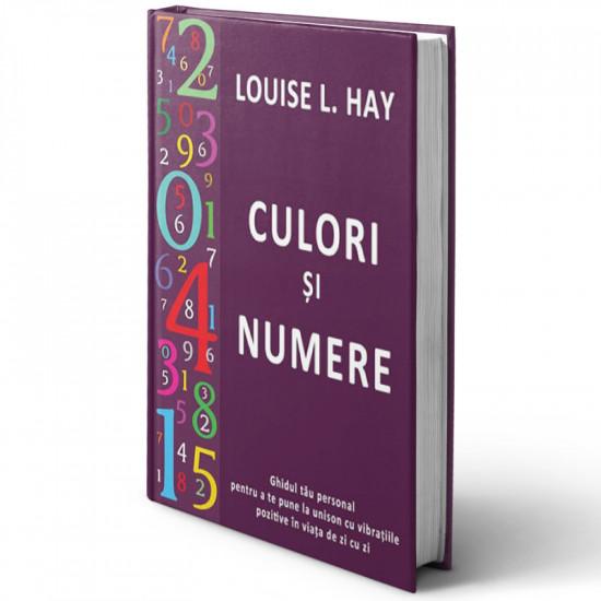 Culori şi numere. Ghidul tău personal pentru a te pune la unison cu vibraţiile pozitive în viaţa de zi cu zi