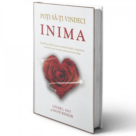 Poţi să-ţi vindeci inima - Regăsirea stării de pace interioară după o despărţire, un divorţ sau moartea unei persoane dragi