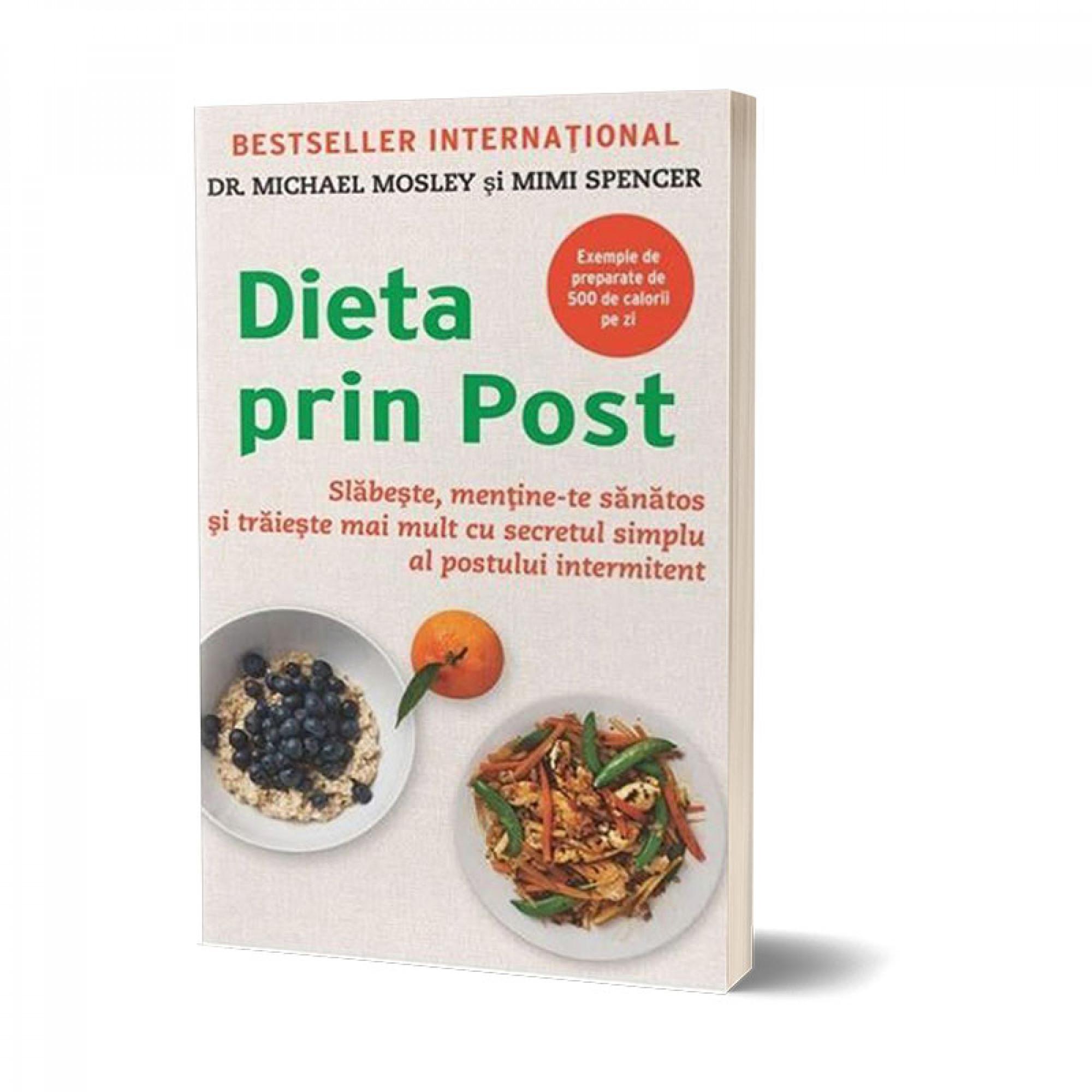 Dieta prin post. Slăbește, menține-te sănătos și trăiește mai mult cu secretul simplu al postului intermitent; Michael Mosley și Mimi Spencer