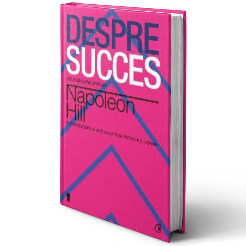 Despre succes. Cele mai bune sfaturi; Napoleon Hill