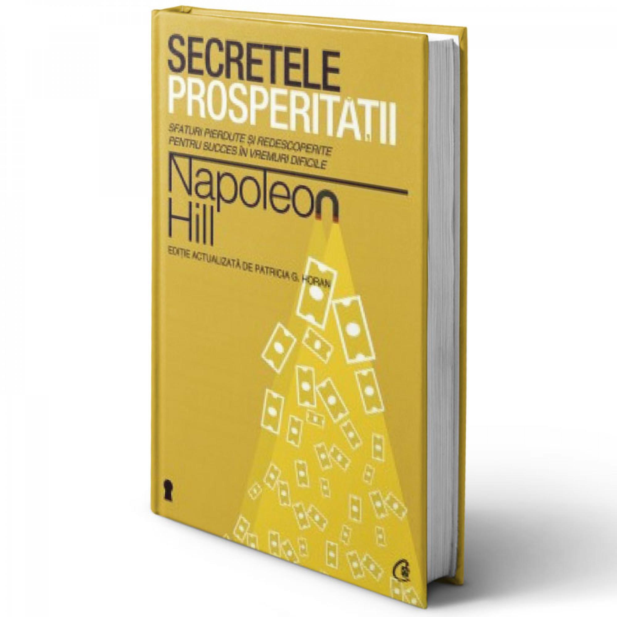 Secretele prosperităţii. Sfaturi pierdute şi redescoperite pentru succes în vremuri dificile; Napoleon Hill