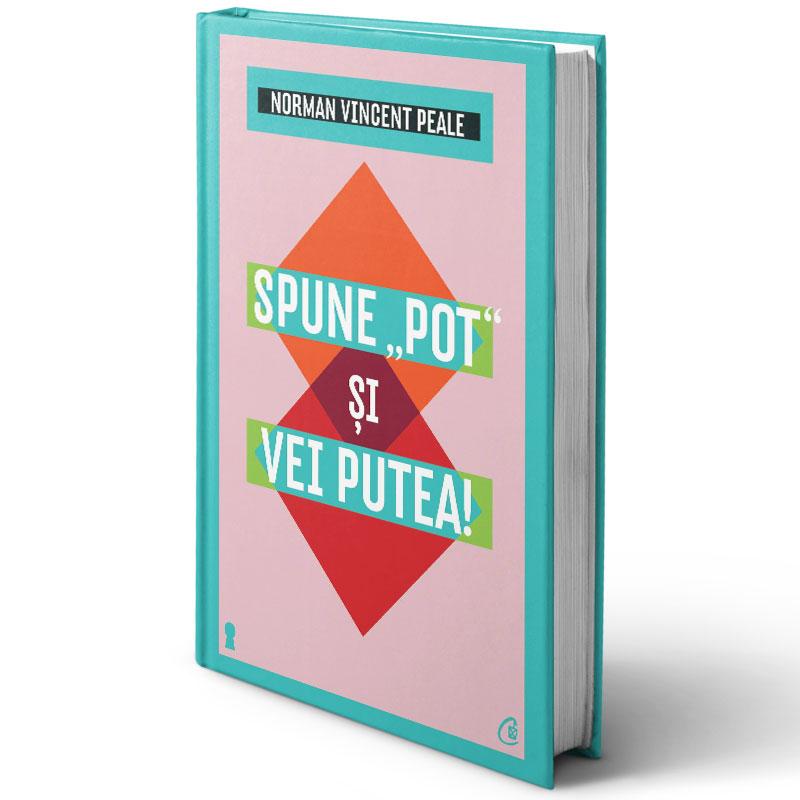 """Spune """"pot"""" şi vei putea! Ediţia a III-a; Normal Vincent Peale"""