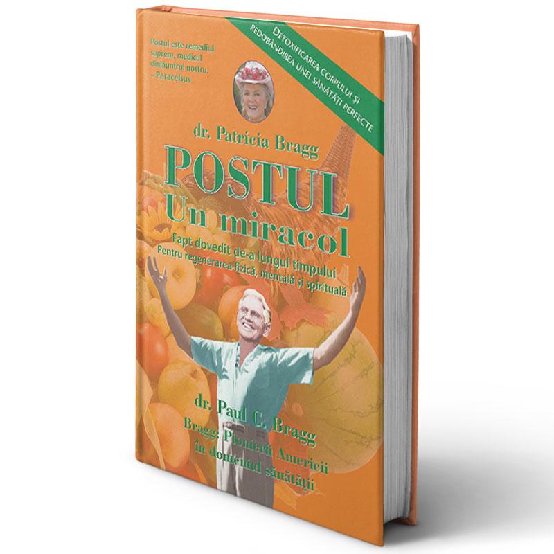 Postul – Un miracol. Detoxificarea corpului și redobândirea unei sănătăţi perfecte; Dr. Paul C. Bragg și Dr Patricia Bragg