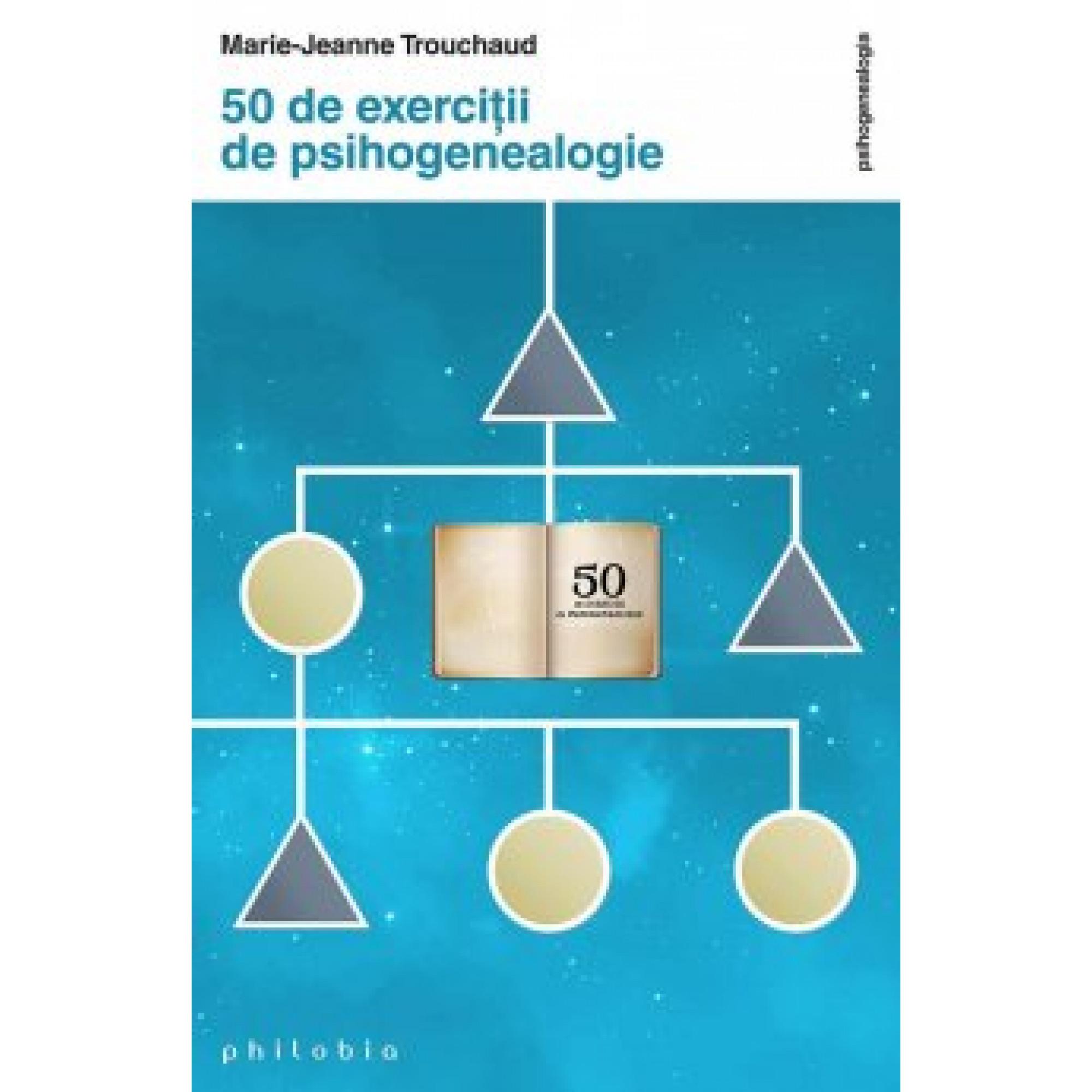 50 de exerciţii de psihogenealogie; Marie-Jeanne Trouchaud