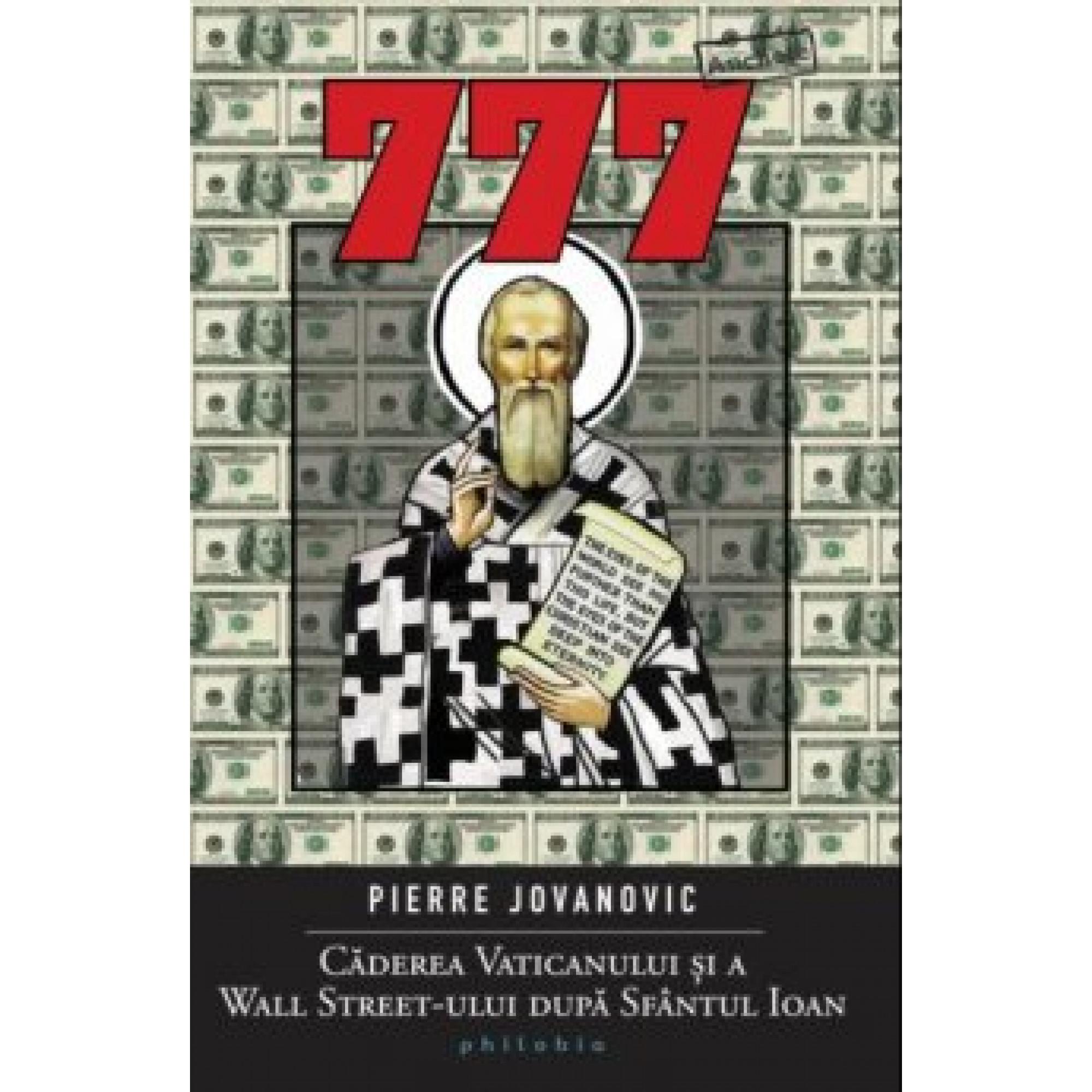 777. Căderea Vaticanului şi a Wall Street-ului după Sfântul Ioan; Pierre Jovanovic