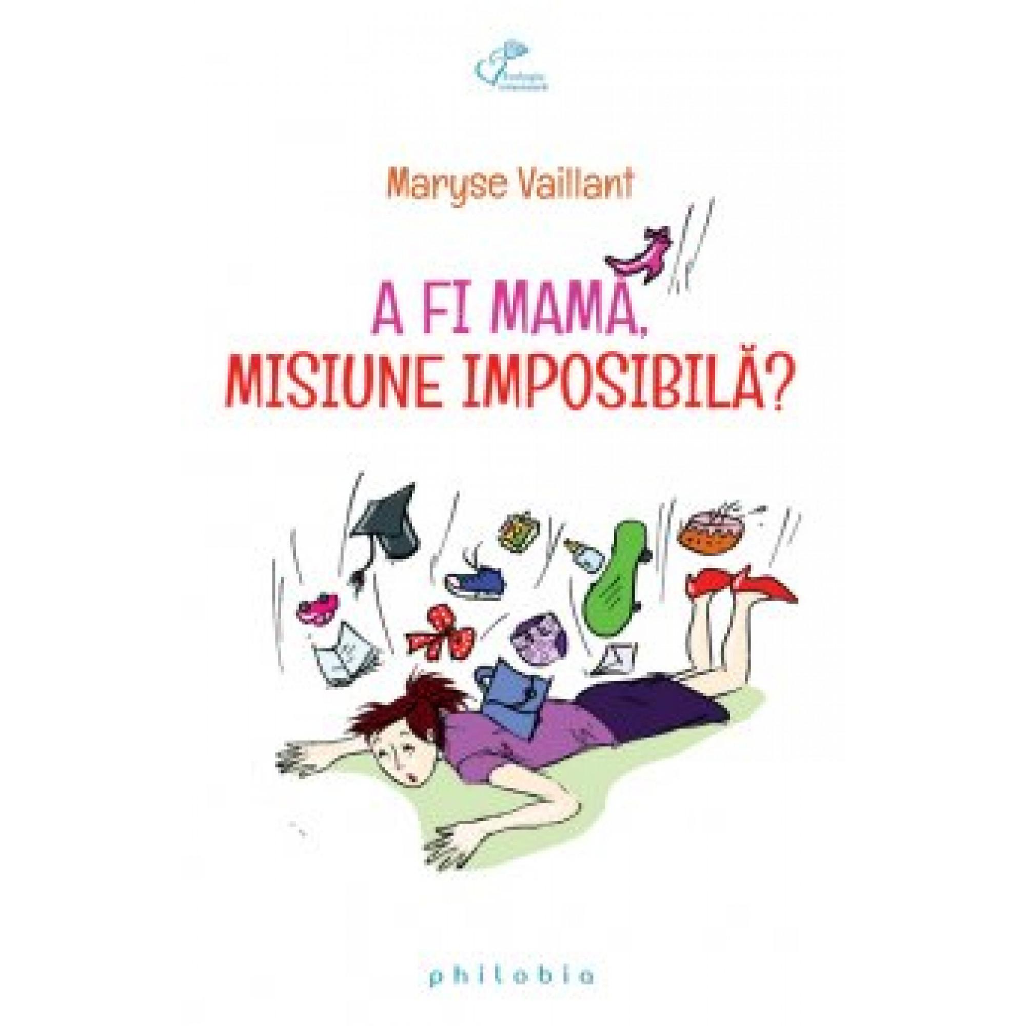 A fi mamă, misiune imposibilă?; Maryse Vaillant
