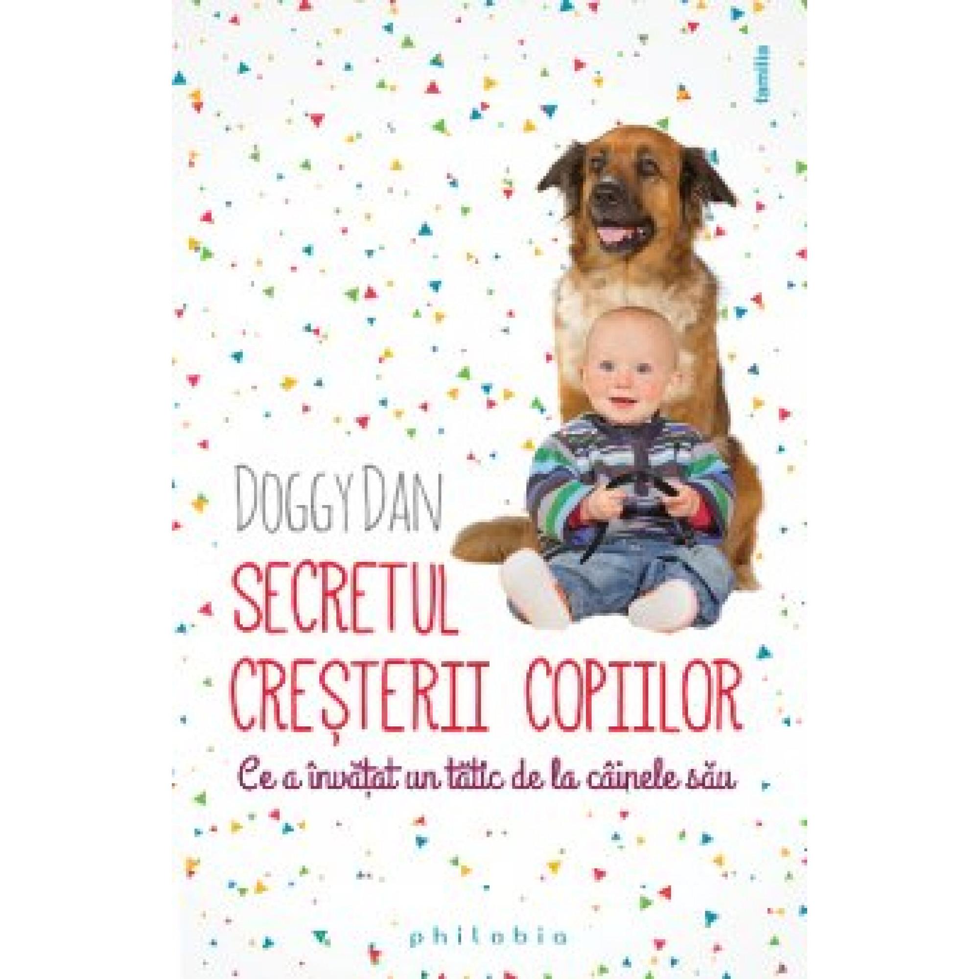 Secretul creşterii copiilor – ce a învăţat un tătic de la câinele său; Doggy Dan