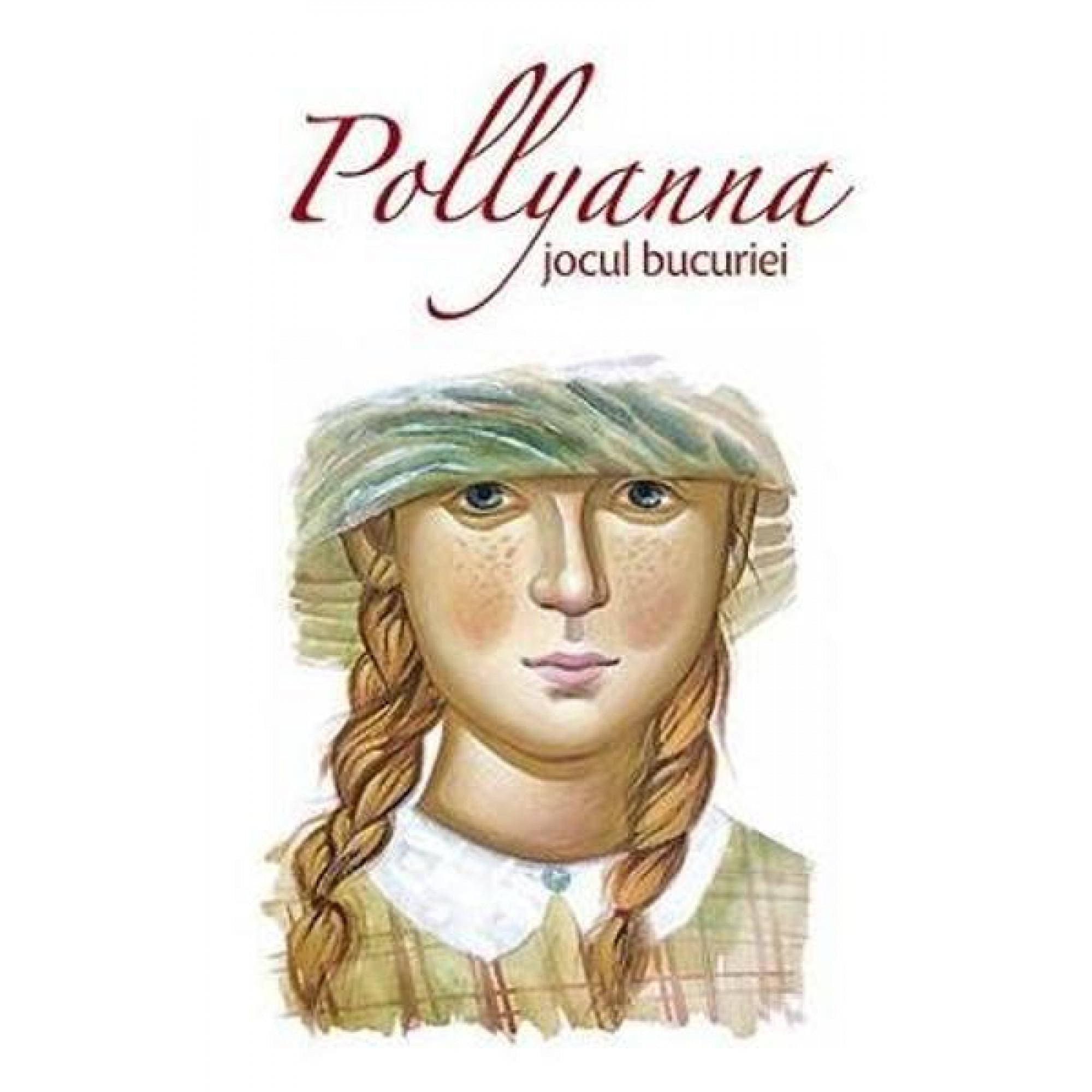 Pollyanna. Jocul bucuriei; Eleanor H. Porter