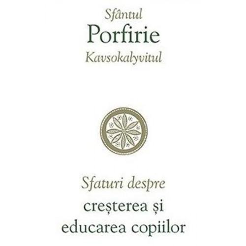 Sfaturi despre creșterea și educarea copiilor - Sfântul Porfirie Kavsokalyvitul