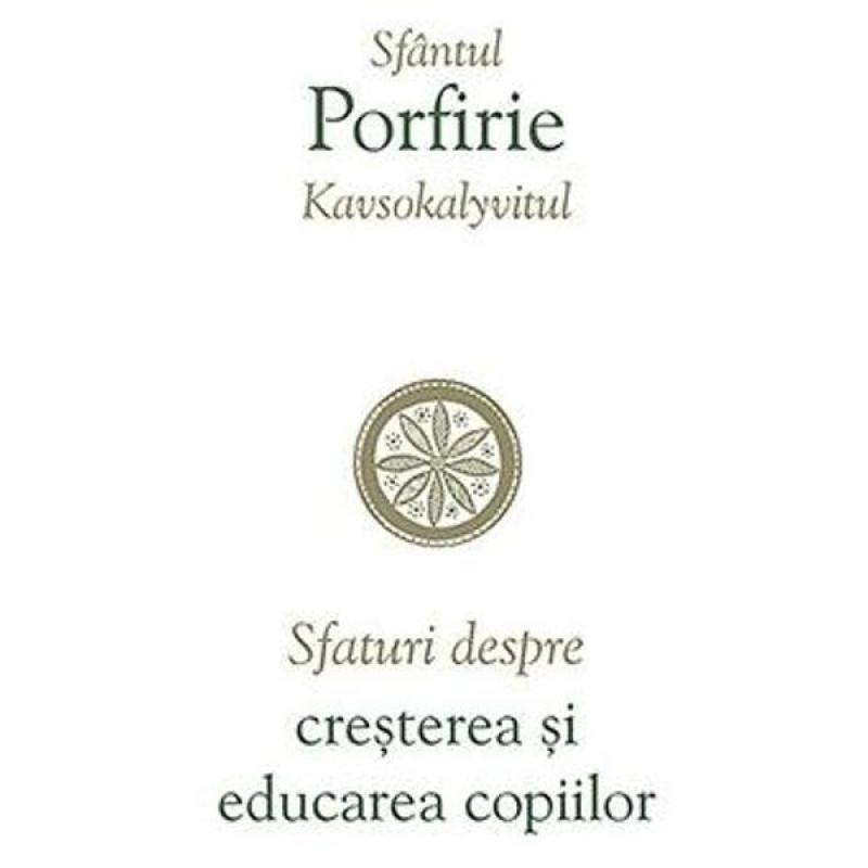Sfaturi despre creșterea și educarea copiilor; Sfântul Porfirie Kavsokalyvitul