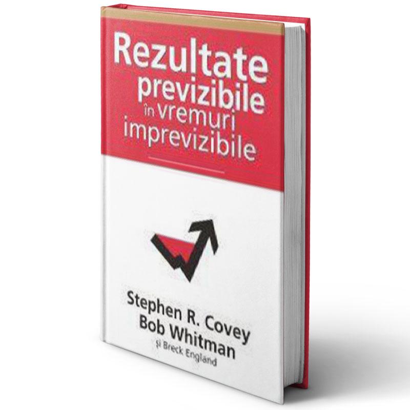 Rezultate previzibile în vremuri imprevizibile; Stephen R. Covey, Bob Whitman