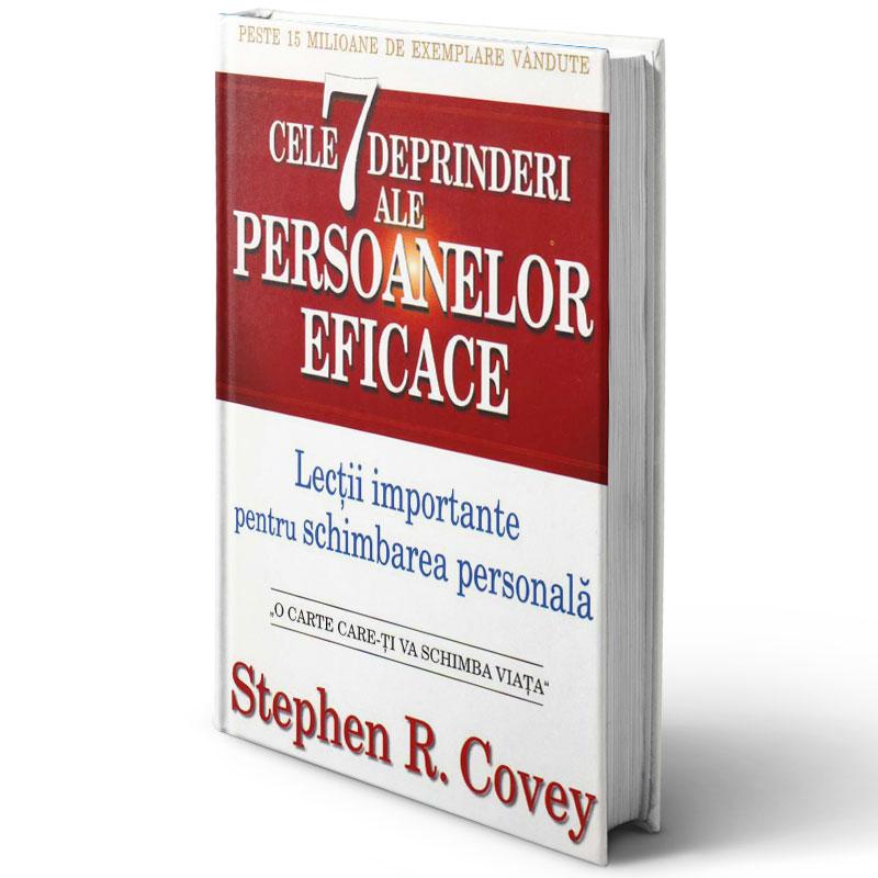Cele 7 deprinderi ale persoanelor eficace. Lecții importante pentru schimbarea personală. Ediția 2015; Stephen R. Covey